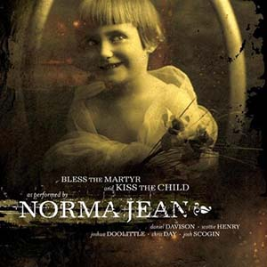 Bless The Martyr and Kiss The Child by Norma Jean