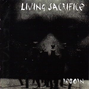 Reborn by Living Sacrifice