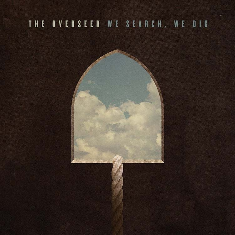 We Search, We Dig by The Overseer